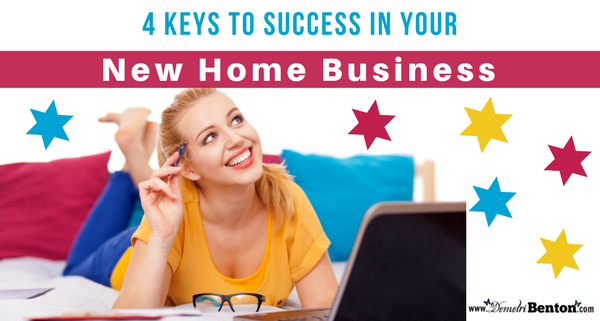 4 Keys to Success in Your New Home Business