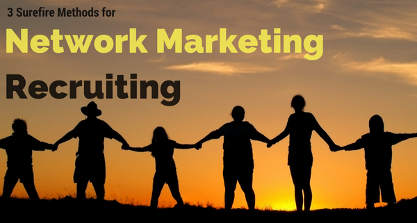 3 Surefire Methods for Network Marketing Recruiting