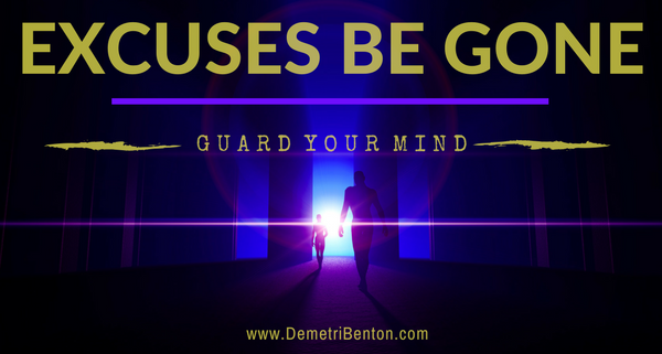 Excuses Be Gone: Guard Your Mind