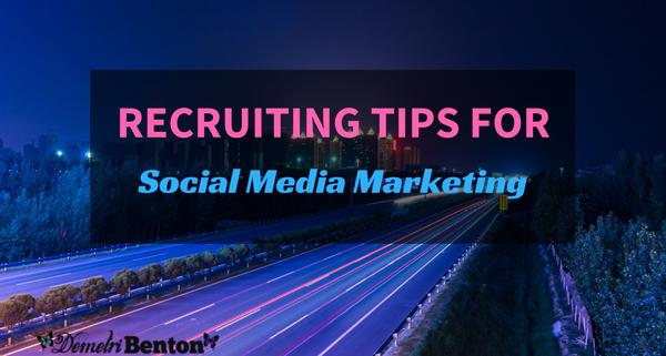 Recruiting Tips for Social Media Marketing