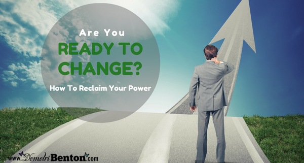 Are You Ready To Change: How to Reclaim Your Power