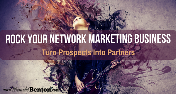 Rock Your Network Marketing Business: Turn Prospects Into Partners