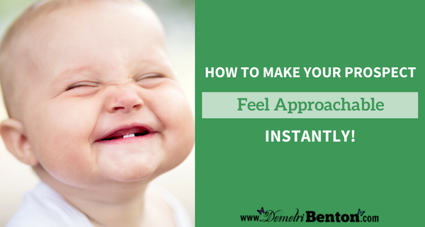 How to Make Your Prospect Feel Approachable Instantly