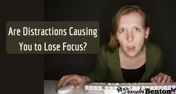 Are Distractions Causing You to Lose Focus