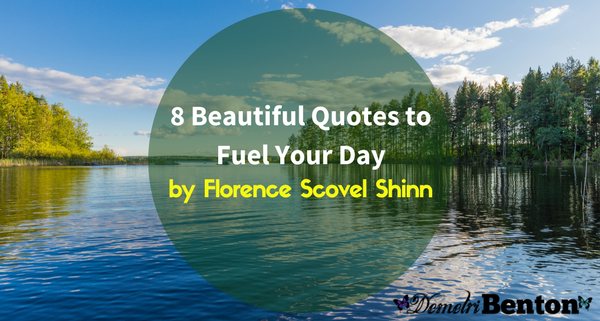 8 Beautiful Quotes to Fuel Your Day by Florence Scovel Shinn