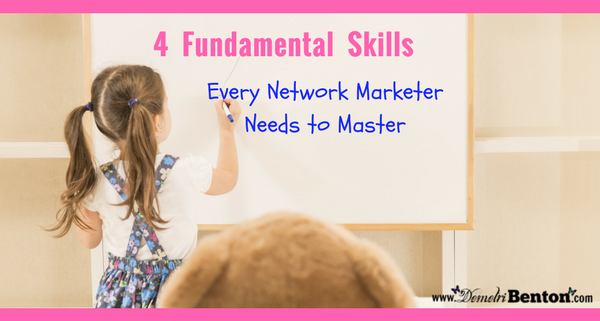 4 Fundamental Skills Every Network Marketer Needs to Master