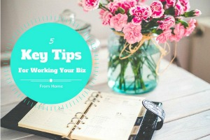 5 Key Tips For Working Your Network Marketing Business From Home