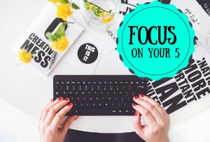 Focus On Your 5! – Day 2 – 30 Day Business Challenge