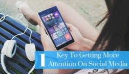 1 Key To Getting More Attention On Social Media