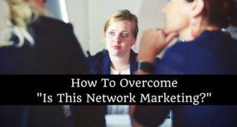 How To Overcome -Is This Network Marketing-- (1)