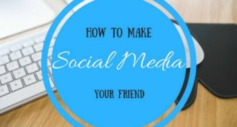 How To Make Social Media Your Friend 1