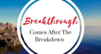 Breakthough Comes After The Breakdown