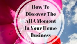 How To Discover The AHA Moment In Your Home Business 1