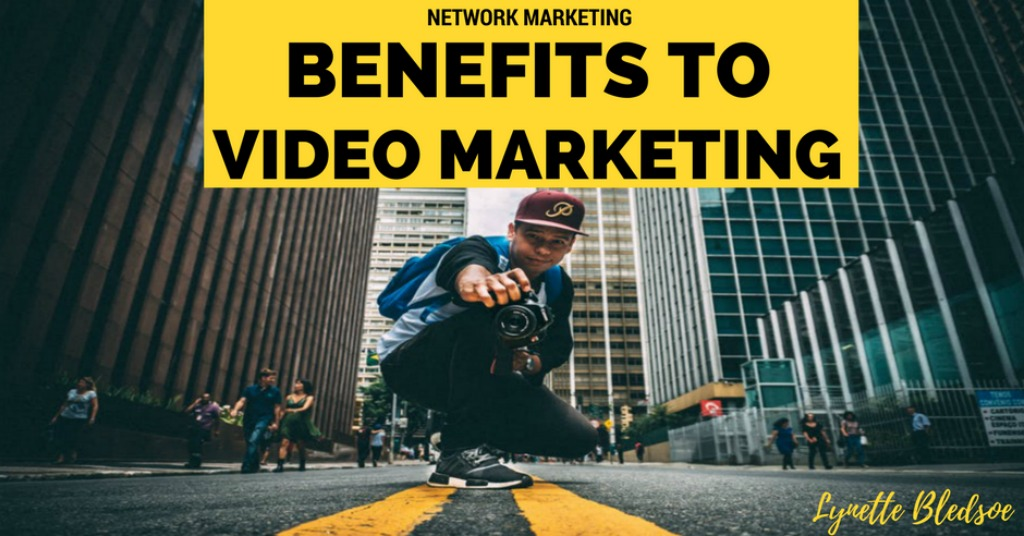 Video Marketing Benefits For Network Marketers