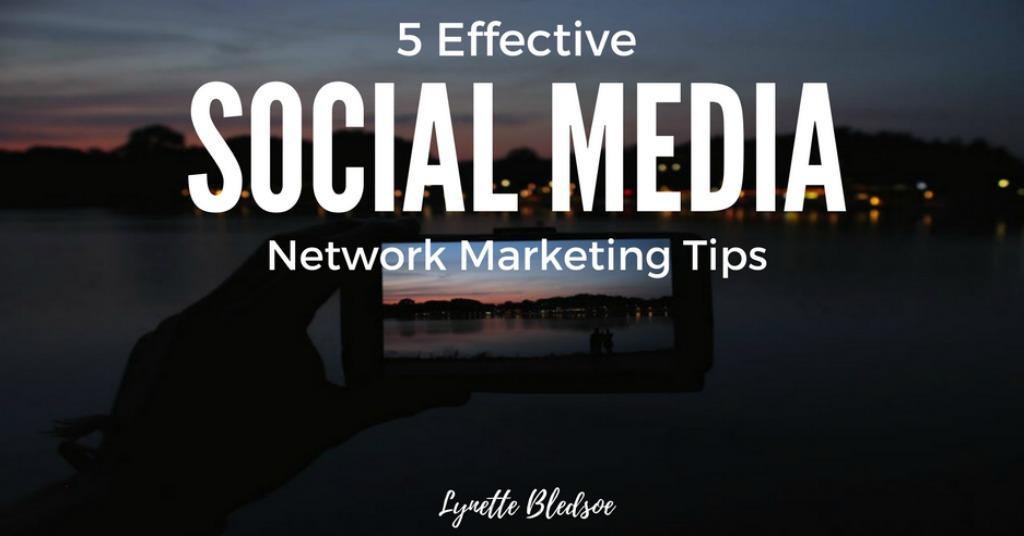 5 Effective Social Media Network Marketing Tips