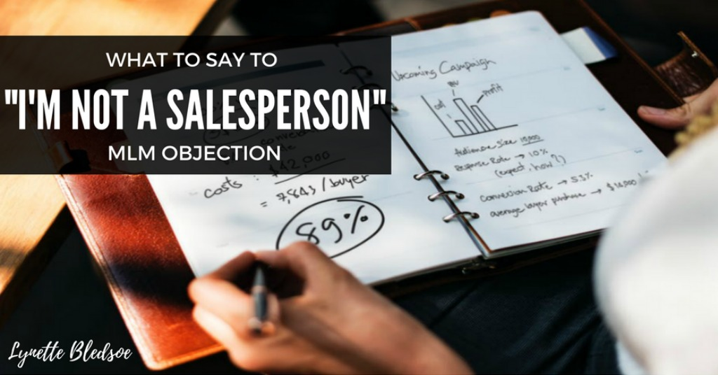 "What To Say To The ""I Am Not A Salesperson"" MLM Objection"