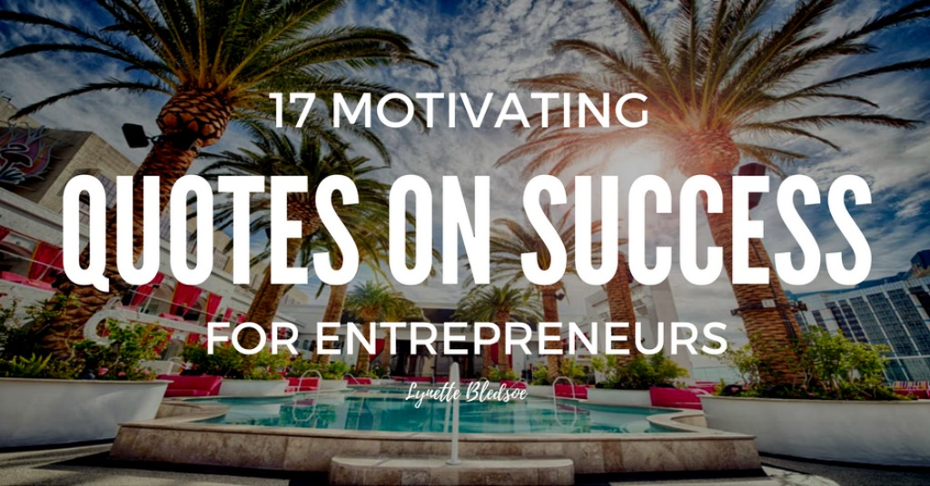 17 Motivating Quotes On Success for Entrepreneurs