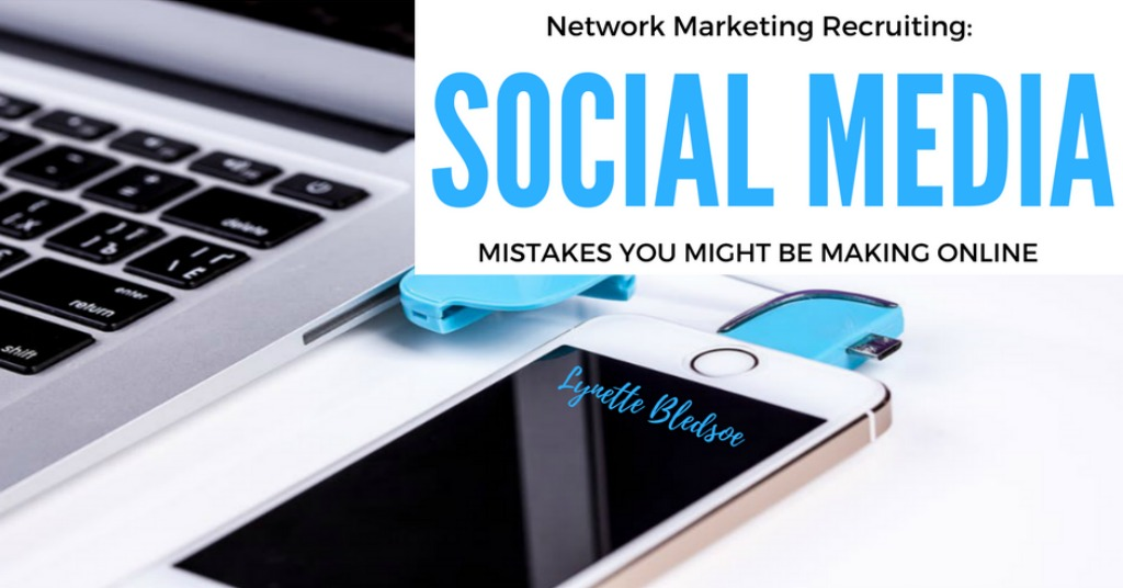Social Media Recruiting: 6 Mistakes Network Marketers Make Online