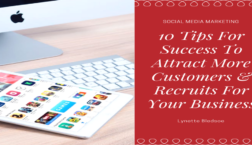 Social Media Marketing 10 Tips For Success To Attract More Customers & Recruits For Your Business