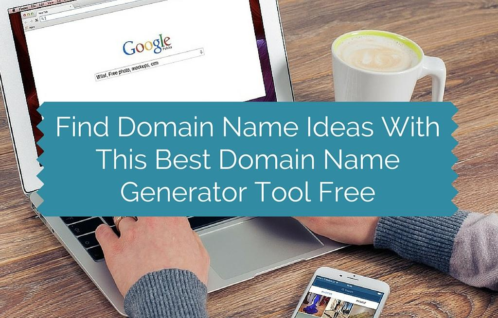 Find Domain Name Ideas With This Best Domain Name Generator Tool Free