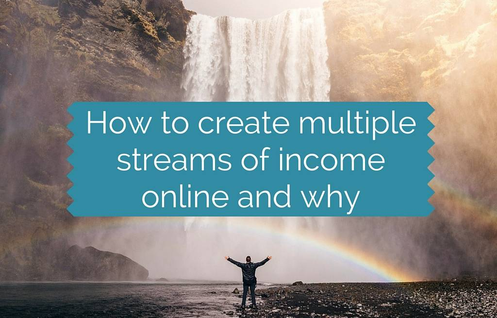 How to create multiple streams of income online and why