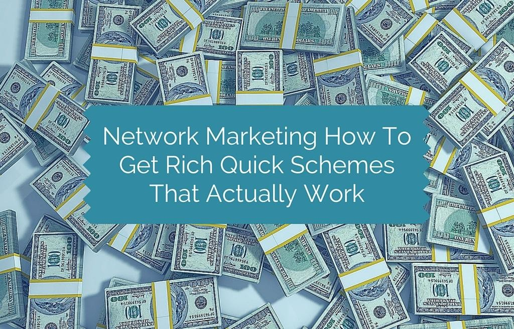 Network Marketing How To Get Rich Quick Schemes That Actually Work
