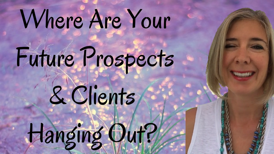 Where Are Your Future Prospect & Client Hanging Out?