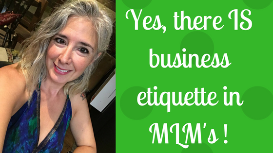 """Network Marketing & MLM Etiquette?? YES, There Is """"Such"""" A Thing!"""