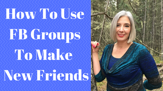 """""""How-To"""" Use FB GROUPS to Make New FRIENDS Easy Peasy!!"""