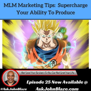 MLM Marketing Tips: How to Supercharge Your Ability To Produce