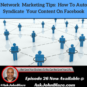 Network Marketing Tips – How to Auto Syndicate Your Content On Facebook