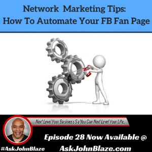 Network Marketing Tips – How To Automate Your FB Fan Page Posts