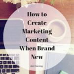 How to Create Marketing Content When Brand New