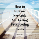 How to Improve Network Marketing Prospecting Skills