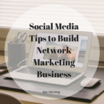 Social Media Tips to Build Network Marketing Business
