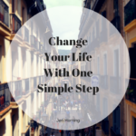Change Your Life With One Simple Step