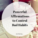 Powerful Affirmations to Control Bad Habits