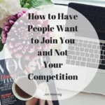 How to Have People Want to Join You and Not Your Competition