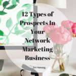 12 Types of Prospects In Your Network Marketing Business