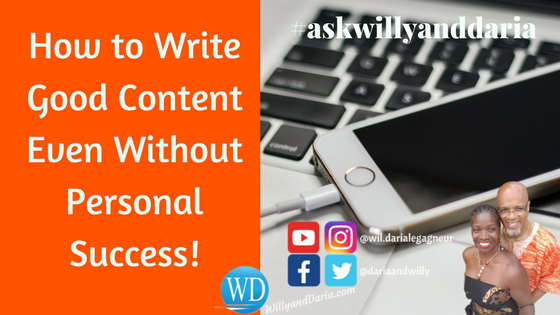 How to Write Good Content Even Without Personal Success!