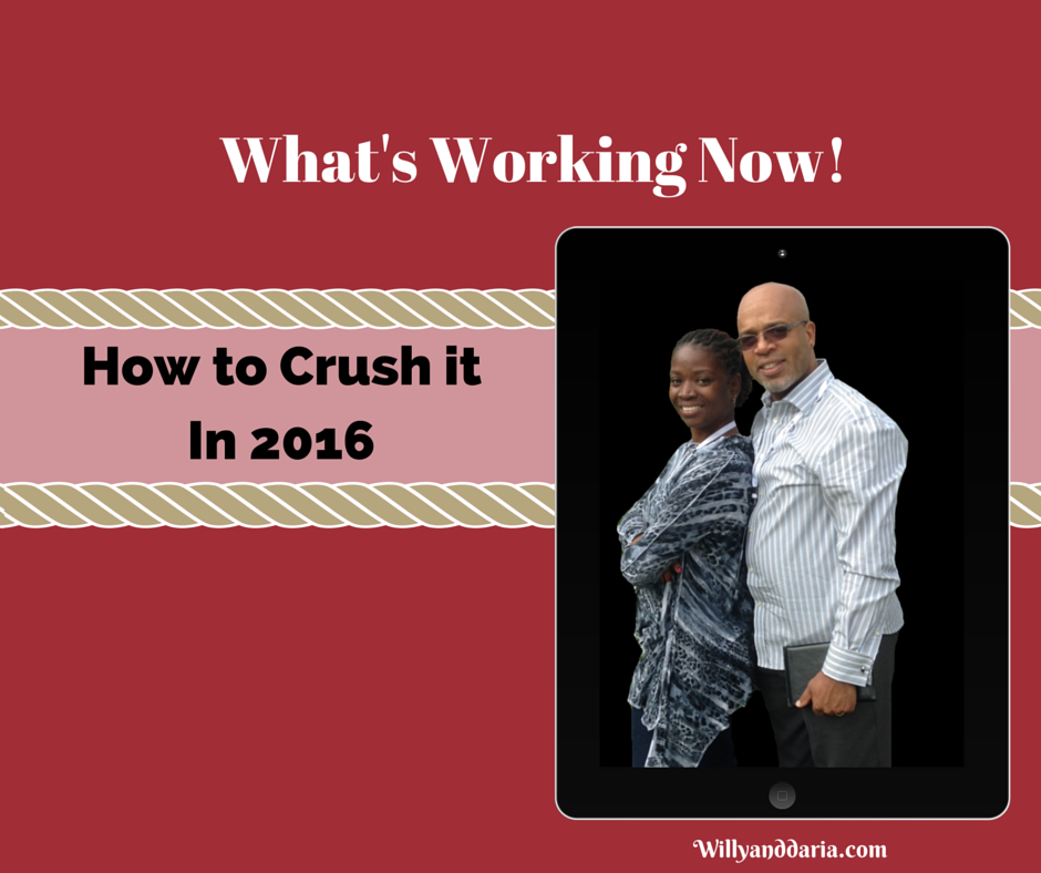 How to Crush it In 2016- What's Working Now!
