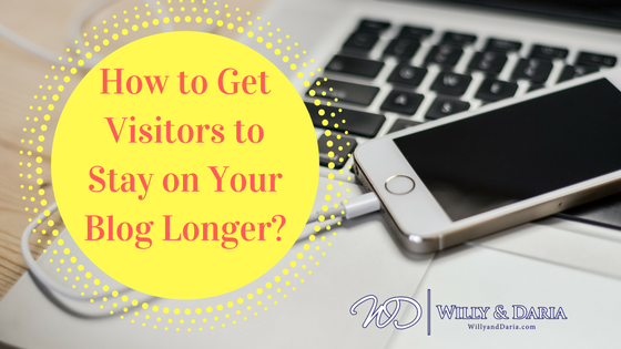How to Get Visitors to Stay on Your Blog Longer