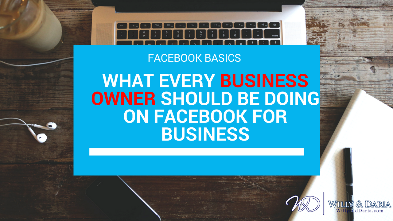 What Every Business Owner Should be Doing on Facebook For Business
