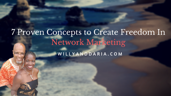 7 Proven Concepts to Create Freedom In Network Marketing