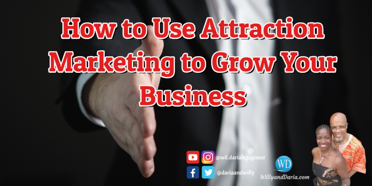 How to Use Attraction Marketing to Grow Your Business