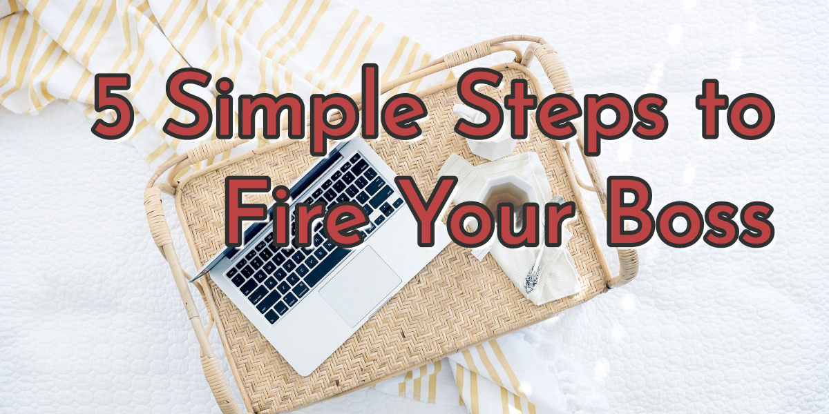 5 Simple Steps to Fire Your Boss