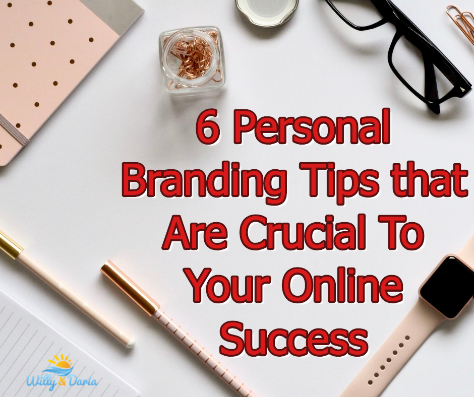 6 Personal Branding Tips that Are Crucial To Your Online Success