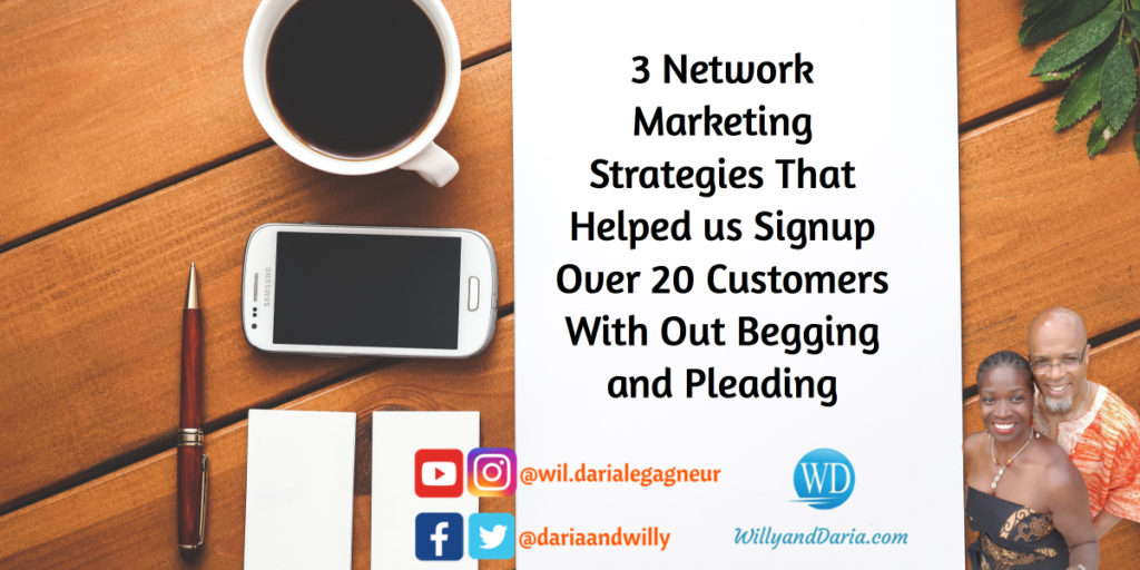 3 Network Marketing Strategies That Helped Me Signup Over 20 Customers With Out Begging and Pleading
