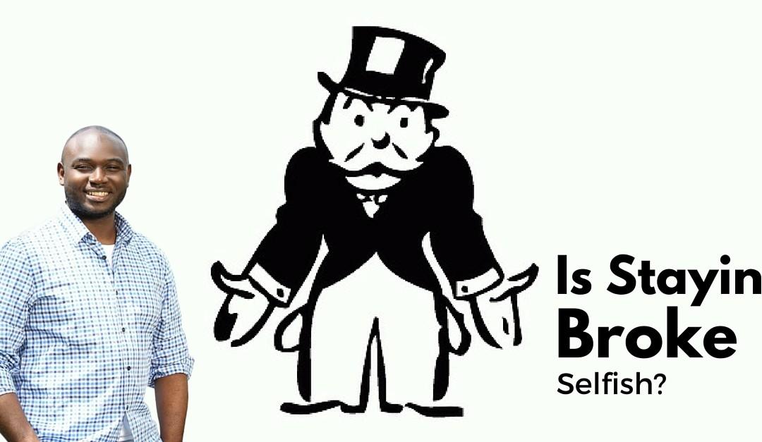 Is Staying Broke Selfish?