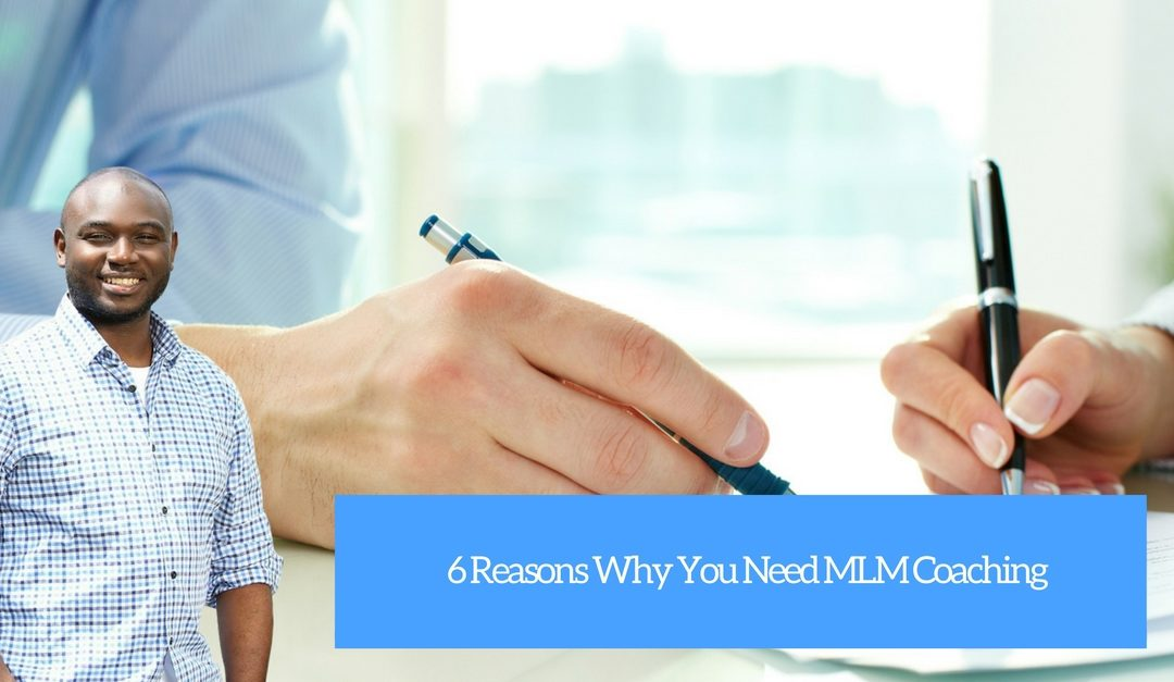 6 Reasons Why You Need MLM Coaching